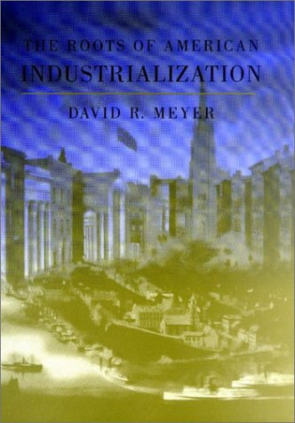 9780801871412: The Roots of American Industrialization (Creating the North American Landscape)