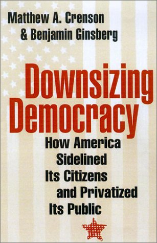 9780801871504: Downsizing Democracy: How America Sidelined Its Citizens and Privatized Its Public