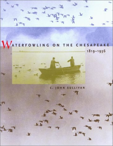 Waterfowling on the Chesapeake, 1819-1936: C.John Sullivan