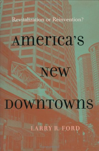 America's New Downtowns: Revitalization or Reinvention? (Creating the North American Landscape...
