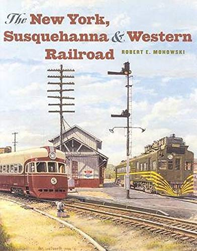 The New York, Susquehanna and Western Railroad: Mohowski, Robert E.