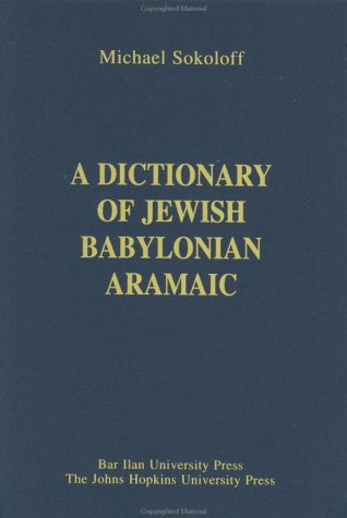 A Dictionary of Jewish Babylonian Aramaic of the Talmudic and Geonic Periods (Publications of The ...