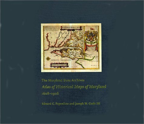 9780801872358: The Maryland State Archives Atlas of Historical Maps of Maryland, 1608-1908