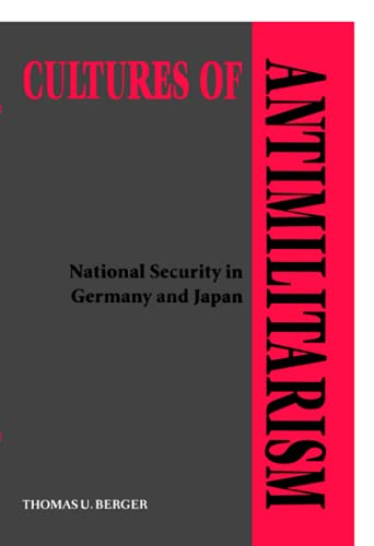 9780801872389: Cultures of Antimilitarism: National Security in Germany and Japan