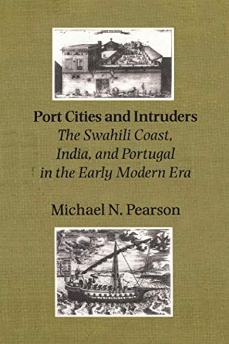 9780801872426: Port Cities and Intruders: The Swahili Coast, India, and Portugal in the Early Modern Era (The Johns Hopkins Symposia in Comparative History)