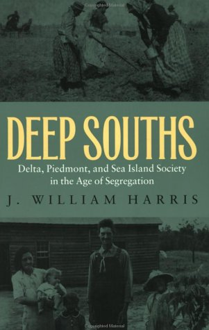 Deep Souths - Delta, Piedmont, and Sea Island Society in the Age of Segregation: Harris, J. William