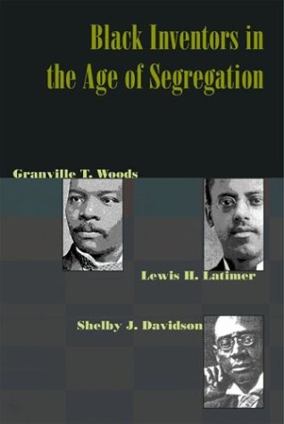 9780801873195: Black Inventors in the Age of Segregation: Granville T. Woods, Lewis H. Latimer, and Shelby J. Davidson