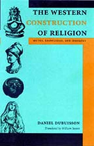 9780801873201: The Western Construction of Religion: Myths, Knowledge, and Ideology