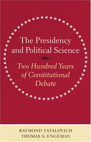 9780801873225: The Presidency and Political Science: Two Hundred Years of Constitutional Debate (Interpreting American Politics)