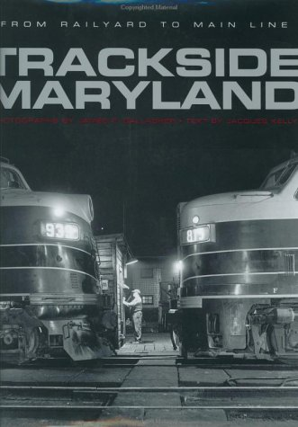 9780801873232: Trackside Maryland: From Railyard to Main Line