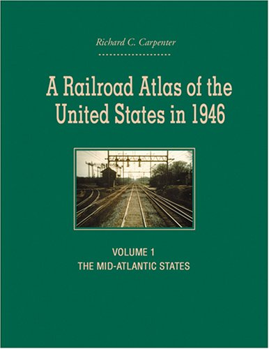 A Railroad Atlas of the United States in 1946: Volume 1: The Mid-Atlantic States (Creating the ...