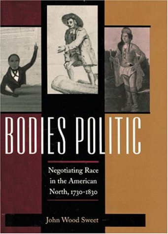 9780801873782: Bodies Politic: Negotiating Race in the American North, 1730-1830 (Early America: History, Context, Culture)