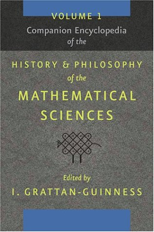 Companion Encyclopedia of the History and Philosophy of the Mathematical Sciences: Grattan-Guinness...