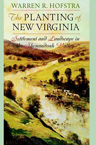 9780801874185: The Planting of New Virginia: Settlement and Landscape in the Shenandoah Valley (Creating the North American Landscape)