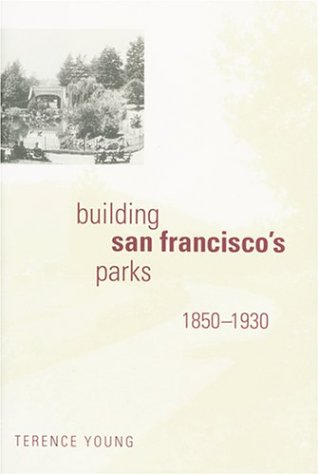 9780801874321: Building San Francisco's Parks, 1850-1930 (Creating the North American Landscape)