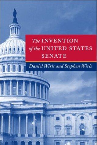 The Invention of the United States Senate (Interpreting American Politics): Wirls, Professor Daniel...
