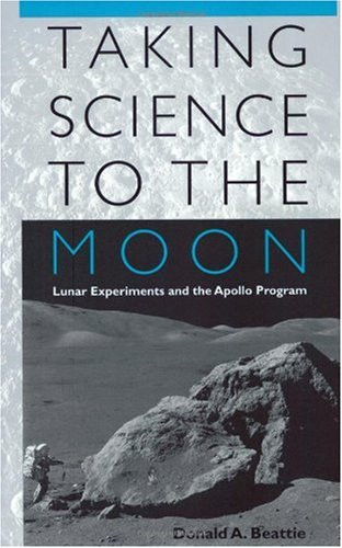 9780801874406: Taking Science to the Moon: Lunar Experiments and the Apollo Program (New Series in NASA History)