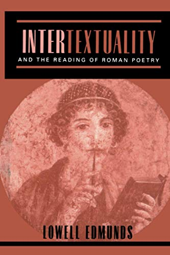 Intertextuality and the Reading of Roman Poetry (0801877415) by Edmunds, Lowell