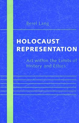 9780801877452: Holocaust Representation: Art within the Limits of History and Ethics
