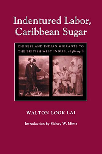 Indentured Labor, Caribbean Sugar: Chinese and Indian Migrants to the British West Indies, 1838-...