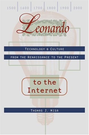 9780801878084: Leonardo to the Internet: Technology and Culture from the Renaissance to the Present (Johns Hopkins Studies in the History of Technology)