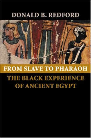 From Slave to Pharaoh: The Black Experience of Ancient Egypt: Donald B. Redford