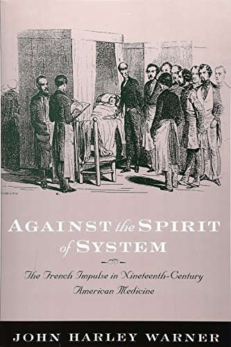 9780801878213: Against the Spirit of System: The French Impulse in Nineteenth-Century American Medicine