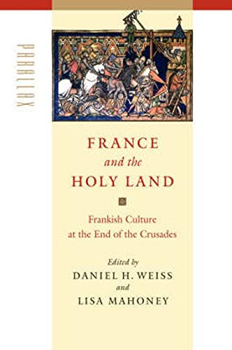 France and the Holy Land: Frankish Culture: Editor-Daniel H. Weiss;