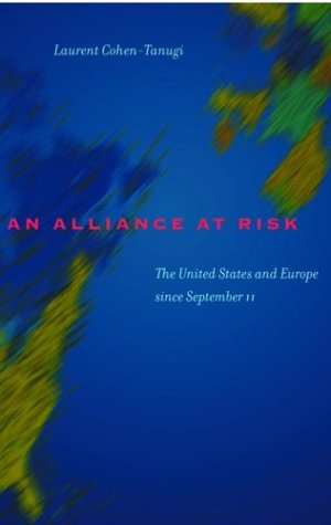 An Alliance at Risk: The United States and Europe since September 11: Cohen-Tanugi, Laurent