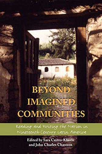 Beyond Imagined Communities: Reading and Writing the Nation in Nineteenth-Century Latin America (...