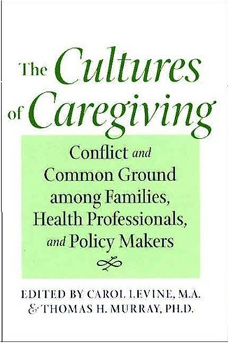 9780801878633: The Cultures of Caregiving: Conflict and Common Ground among Families, Health Professionals, and Policy Makers