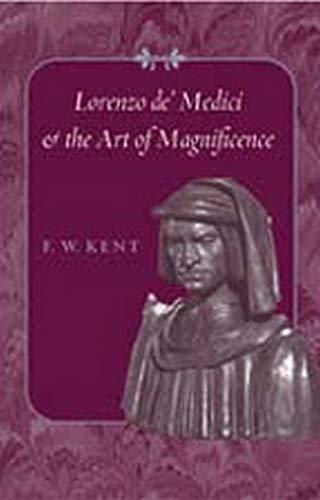 Lorenzo de' Medici and the Art of Magnificence -: Kent, F. W.