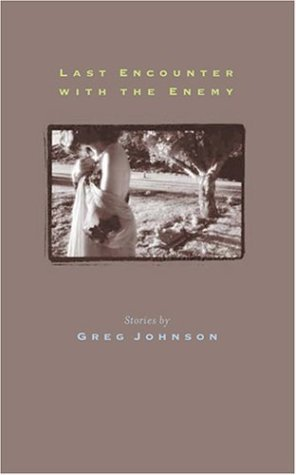 Last Encounter with the Enemy (Johns Hopkins: Poetry and Fiction) (0801878829) by Greg Johnson