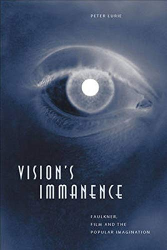 9780801879296: Vision's Immanence: Faulkner, Film, and the Popular Imagination