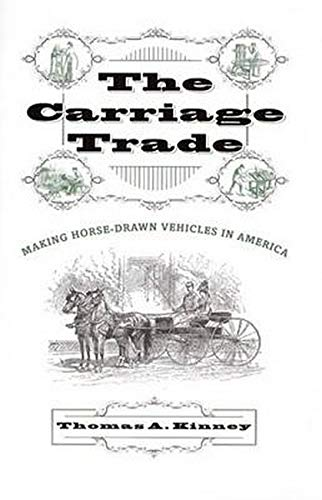 The Carriage Trade: Making Horse-Drawn Vehicles in America (Studies in Industry and Society): ...