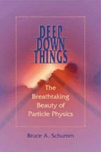 9780801879715: Deep Down Things: The Breathtaking Beauty Of Particle Physics