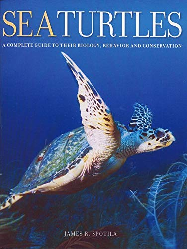 Sea Turtles - A Complete Guide to Their Biology, Behavior, and Conservation: Spotila, James R.