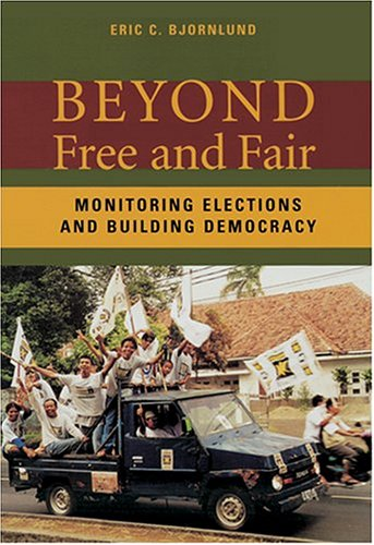 9780801880483: Beyond Free And Fair: Monitoring Elections And Building Democracy