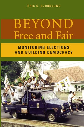 9780801880506: Beyond Free And Fair: Monitoring Elections And Building Democracy