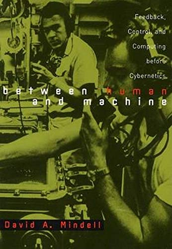 9780801880575: Between Human and Machine: Feedback, Control, and Computing before Cybernetics (Johns Hopkins Studies in the History of Technology)
