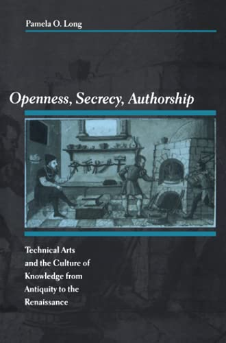 9780801880612: Openness, Secrecy, Authorship: Technical Arts and the Culture of Knowledge from Antiquity to the Renaissance