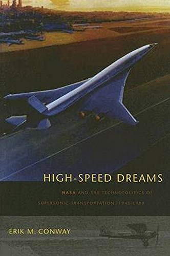 9780801880674: High-speed Dreams: Nasa And The Technopolitics Of Supersonic Transportation, 1945-1999