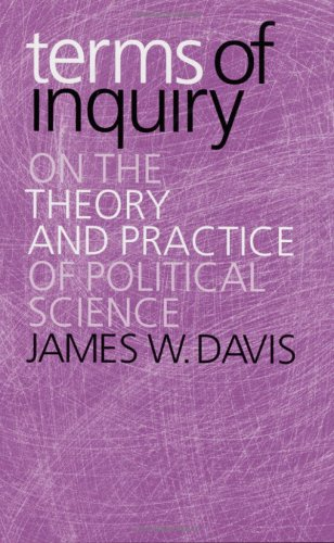 Terms of inquiry : on the theory and practice of political science.: Davis, James W.