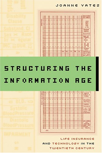 9780801880865: Structuring the Information Age: Life Insurance and Technology in the Twentieth Century (Studies in Industry and Society)