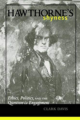 Hawthorne's Shyness: Ethics, Politics, and the Question of Engagement: Clark Davis