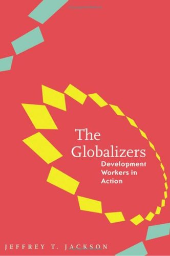 9780801881237: The Globalizers: Development Workers in Action (Johns Hopkins Studies in Globalization)