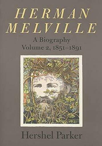 Herman Melville: A Biography (Volume 2, 1851-1891): Parker, Hershel