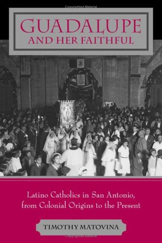 9780801882296: Guadalupe And Her Faithful: Latino Catholics In San Antonio, From Colonial Origins To The Present