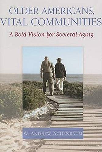 9780801882371: Older Americans, Vital Communities: A Bold Vision for Societal Aging