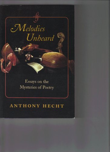 9780801882661: Melodies Unheard: Essays on the Mysteries of Poetry (Johns Hopkins: Poetry and Fiction)